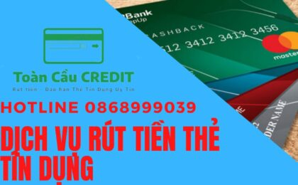 Tại sao nên rút tiền mặt thẻ tín dụng Toàn Cầu Credit?